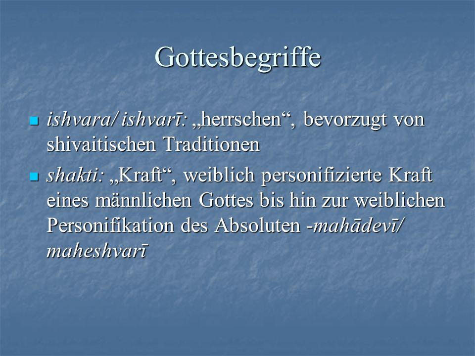 Gottesbegriffe ishvara/ ishvarī: herrschen, bevorzugt von shivaitischen Traditionen ishvara/ ishvarī: herrschen, bevorzugt von shivaitischen Tradition