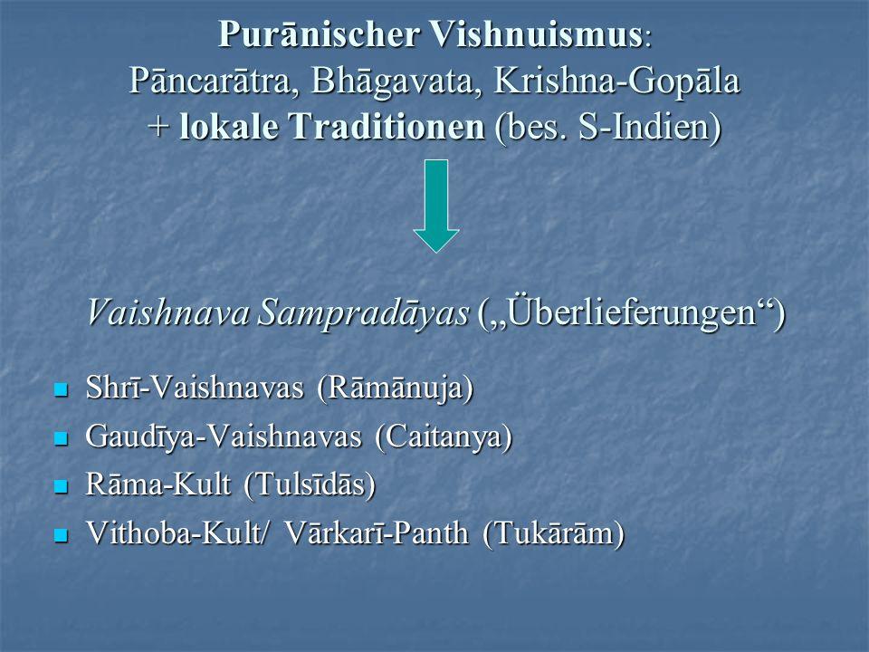 Purānischer Vishnuismus : Pāncarātra, Bhāgavata, Krishna-Gopāla + lokale Traditionen (bes. S-Indien) Vaishnava Sampradāyas (Überlieferungen) Shrī-Vais