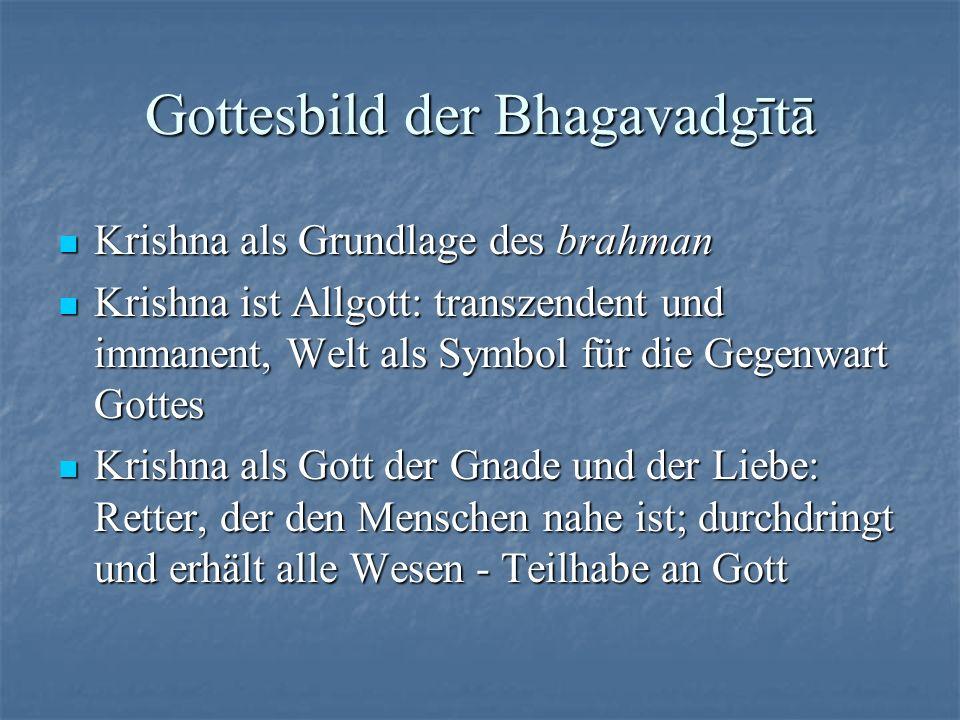 Gottesbild der Bhagavadgītā Krishna als Grundlage des brahman Krishna als Grundlage des brahman Krishna ist Allgott: transzendent und immanent, Welt a