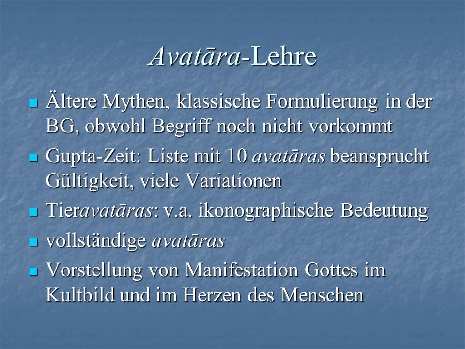 Avatāra-Lehre Ältere Mythen, klassische Formulierung in der BG, obwohl Begriff noch nicht vorkommt Ältere Mythen, klassische Formulierung in der BG, o