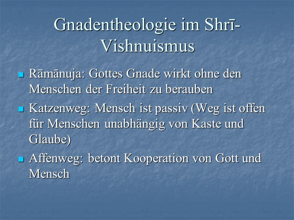 Gnadentheologie im Shrī- Vishnuismus Rāmānuja: Gottes Gnade wirkt ohne den Menschen der Freiheit zu berauben Rāmānuja: Gottes Gnade wirkt ohne den Men
