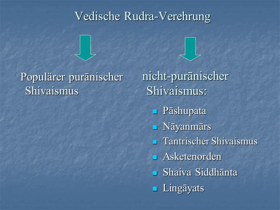 Vedische Rudra-Verehrung nicht-purānischer Shivaismus: Populärer purānischer Shivaismus Populärer purānischer Shivaismus Pāshupata Pāshupata Nāyanmārs