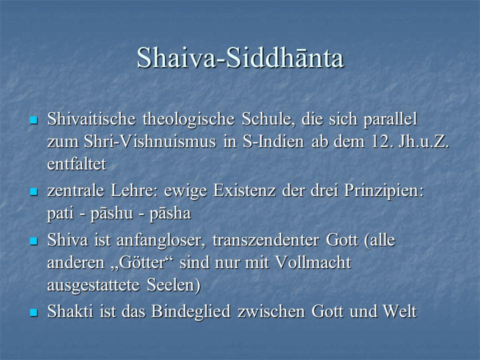 Shaiva-Siddhānta Shivaitische theologische Schule, die sich parallel zum Shri-Vishnuismus in S-Indien ab dem 12. Jh.u.Z. entfaltet Shivaitische theolo
