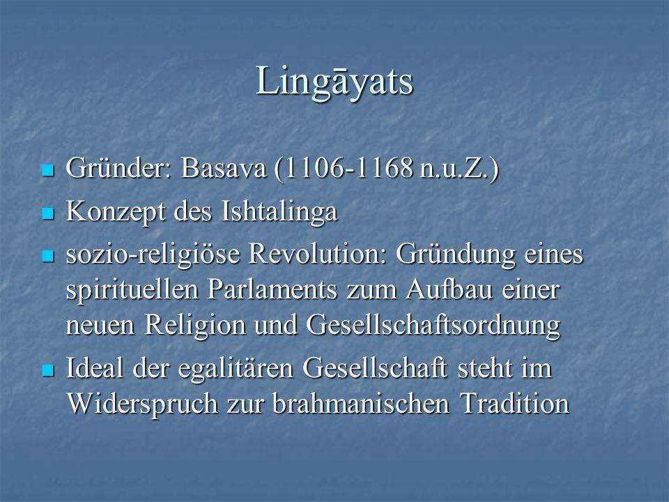 Lingāyats Gründer: Basava (1106-1168 n.u.Z.) Gründer: Basava (1106-1168 n.u.Z.) Konzept des Ishtalinga Konzept des Ishtalinga sozio-religiöse Revoluti