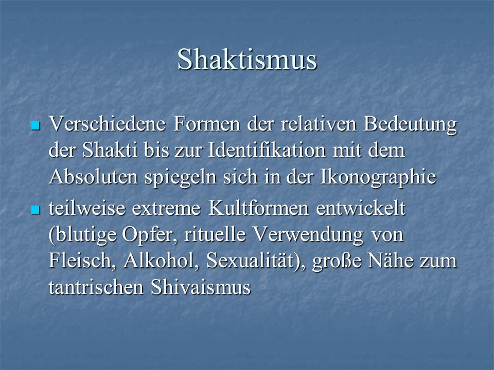 Shaktismus Verschiedene Formen der relativen Bedeutung der Shakti bis zur Identifikation mit dem Absoluten spiegeln sich in der Ikonographie Verschied