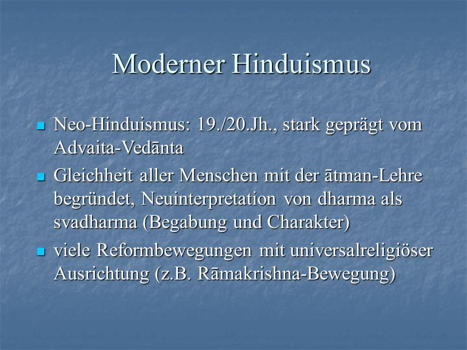 Moderner Hinduismus Neo-Hinduismus: 19./20.Jh., stark geprägt vom Advaita-Vedānta Neo-Hinduismus: 19./20.Jh., stark geprägt vom Advaita-Vedānta Gleich