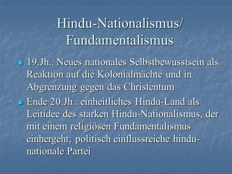 Hindu-Nationalismus/ Fundamentalismus 19.Jh.: Neues nationales Selbstbewusstsein als Reaktion auf die Kolonialmächte und in Abgrenzung gegen das Chris