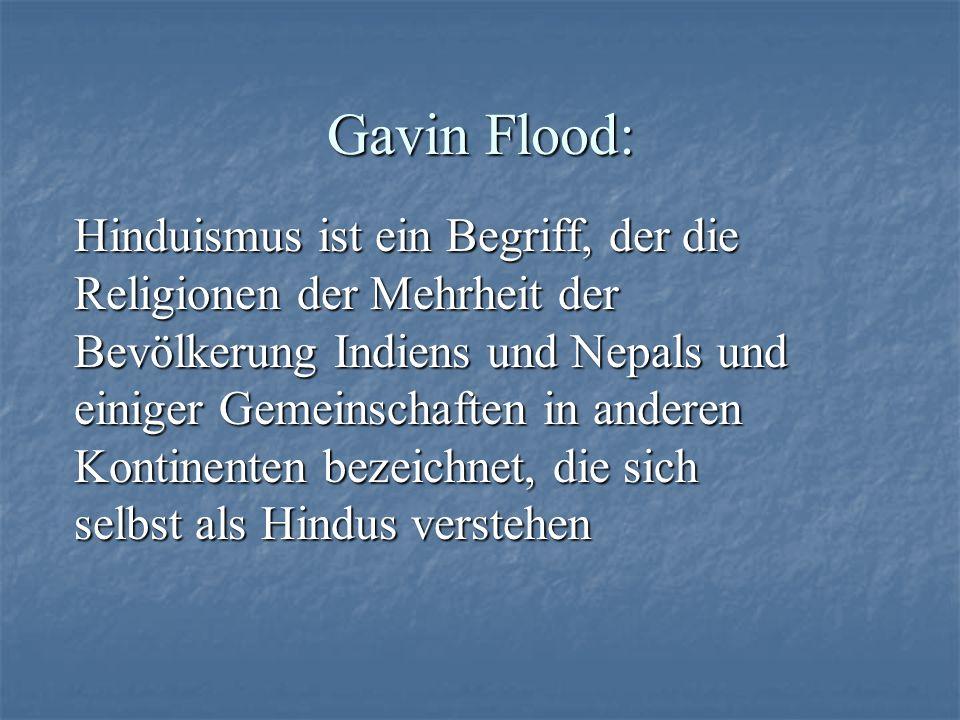Gavin Flood: Hinduismus ist ein Begriff, der die Religionen der Mehrheit der Bevölkerung Indiens und Nepals und einiger Gemeinschaften in anderen Kont