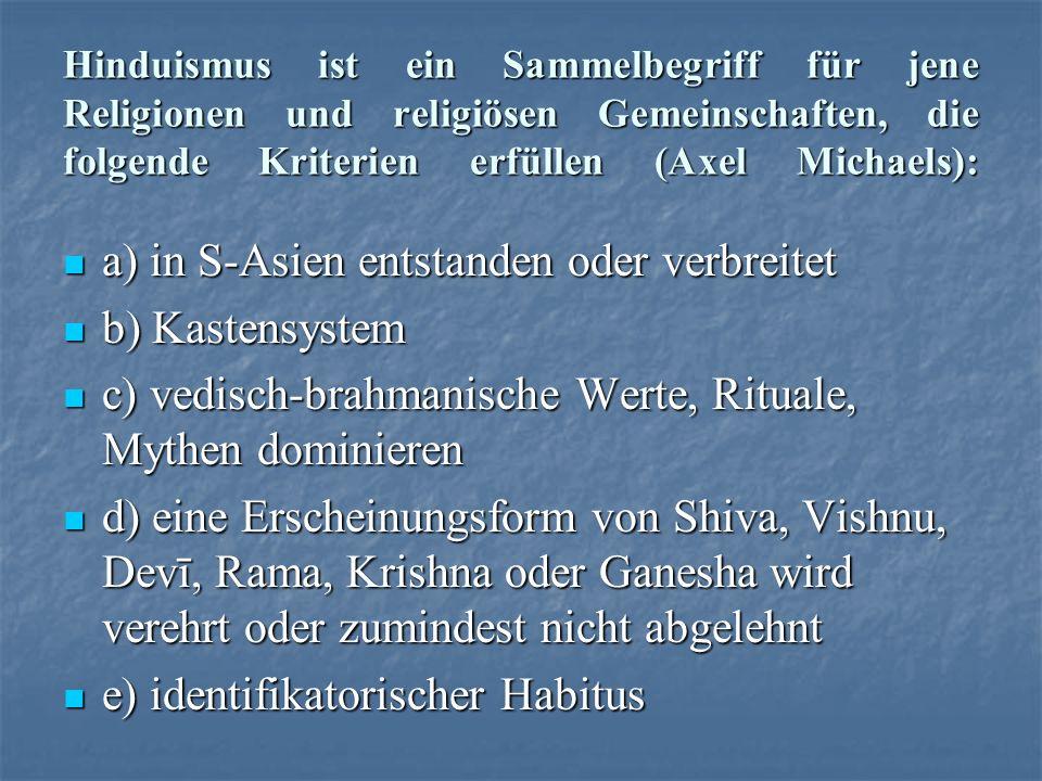 Hinduismus ist ein Sammelbegriff für jene Religionen und religiösen Gemeinschaften, die folgende Kriterien erfüllen (Axel Michaels): a) in S-Asien ent