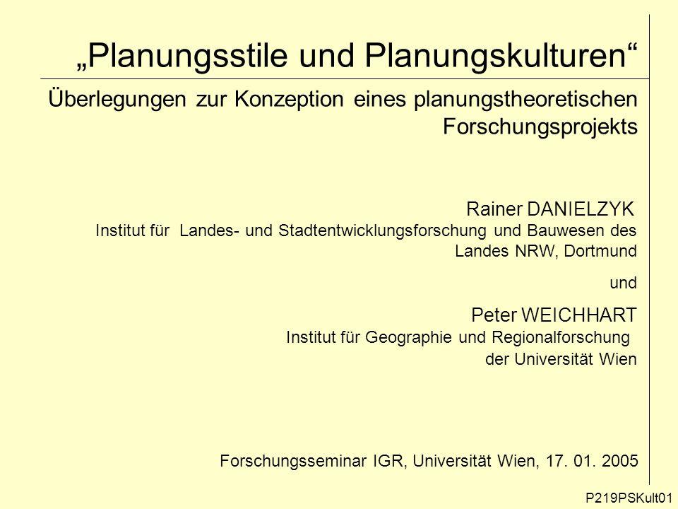 Planungsstile und Planungskulturen Überlegungen zur Konzeption eines planungstheoretischen Forschungsprojekts P219PSKult01 Rainer DANIELZYK Institut f