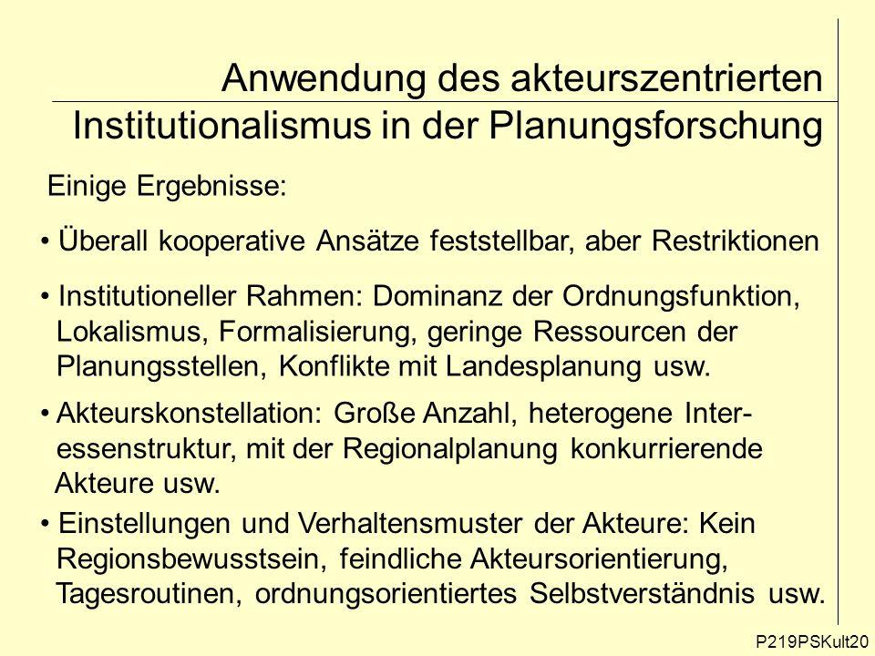 P219PSKult20 Anwendung des akteurszentrierten Institutionalismus in der Planungsforschung Einige Ergebnisse: Überall kooperative Ansätze feststellbar,