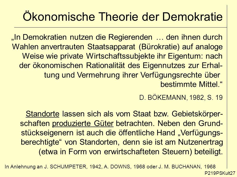 Ökonomische Theorie der Demokratie P219PSKult27 In Demokratien nutzen die Regierenden … den ihnen durch Wahlen anvertrauten Staatsapparat (Bürokratie)