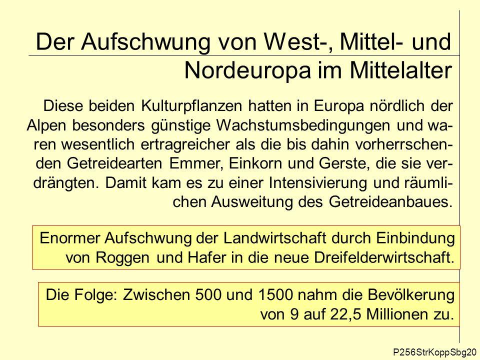 Der Aufschwung von West-, Mittel- und Nordeuropa im Mittelalter P256StrKoppSbg20 Diese beiden Kulturpflanzen hatten in Europa nördlich der Alpen beson