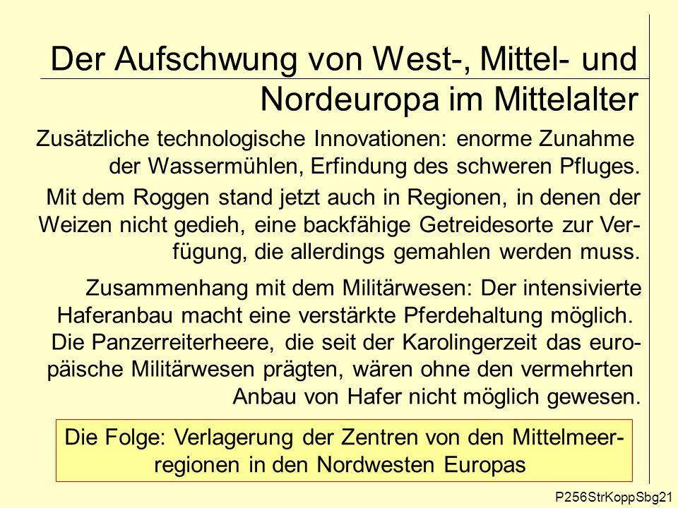 P256StrKoppSbg21 Der Aufschwung von West-, Mittel- und Nordeuropa im Mittelalter Zusätzliche technologische Innovationen: enorme Zunahme der Wassermüh