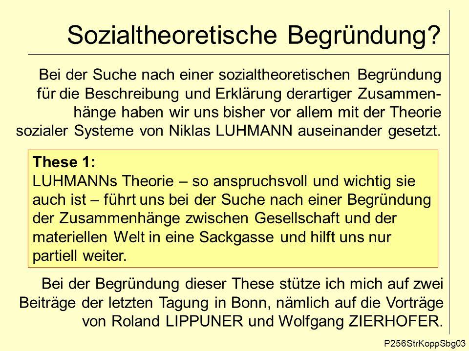 Die Gesellschaft kann nicht (direkt) auf die physische Umwelt einwirken P256StrKoppSbg04 Beide Autoren stellen deutlich heraus, dass die Gesellschaft die materielle Welt nicht unmittelbar beeinflussen kann (und umgekehrt).