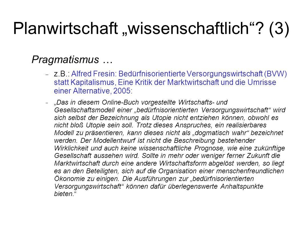 Planwirtschaft wissenschaftlich? (3) Pragmatismus … z.B.: Alfred Fresin: Bedürfnisorientierte Versorgungswirtschaft (BVW) statt Kapitalismus, Eine Kri
