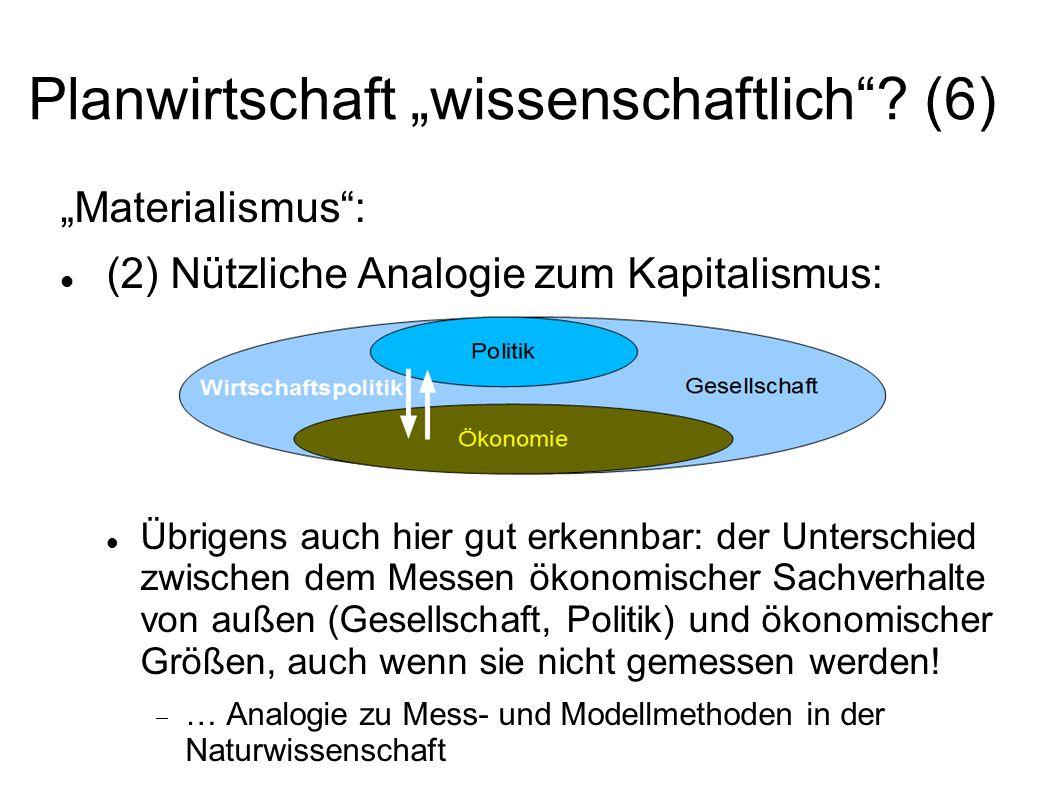 Planwirtschaft wissenschaftlich? (6) Materialismus: (2) Nützliche Analogie zum Kapitalismus: Übrigens auch hier gut erkennbar: der Unterschied zwische