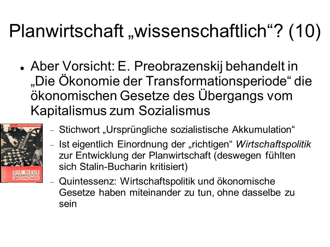 Planwirtschaft wissenschaftlich? (10) Aber Vorsicht: E. Preobrazenskij behandelt in Die Ökonomie der Transformationsperiode die ökonomischen Gesetze d