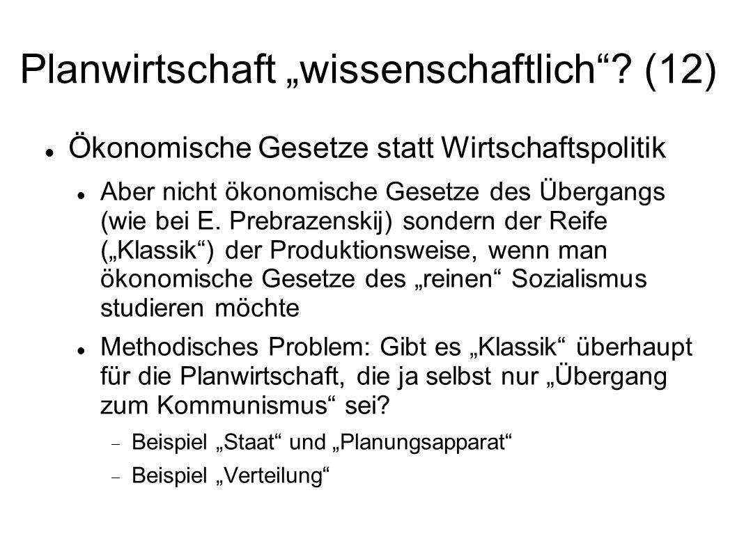Planwirtschaft wissenschaftlich? (12) Ökonomische Gesetze statt Wirtschaftspolitik Aber nicht ökonomische Gesetze des Übergangs (wie bei E. Prebrazens