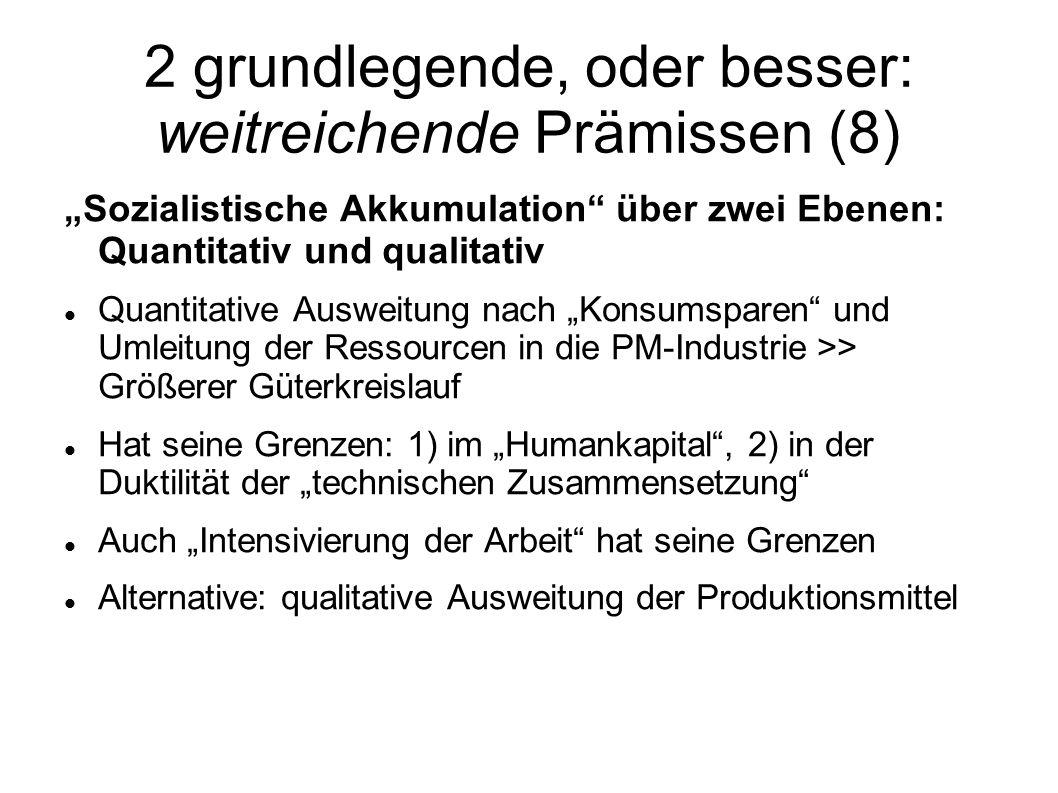 2 grundlegende, oder besser: weitreichende Prämissen (8) Sozialistische Akkumulation über zwei Ebenen: Quantitativ und qualitativ Quantitative Ausweit