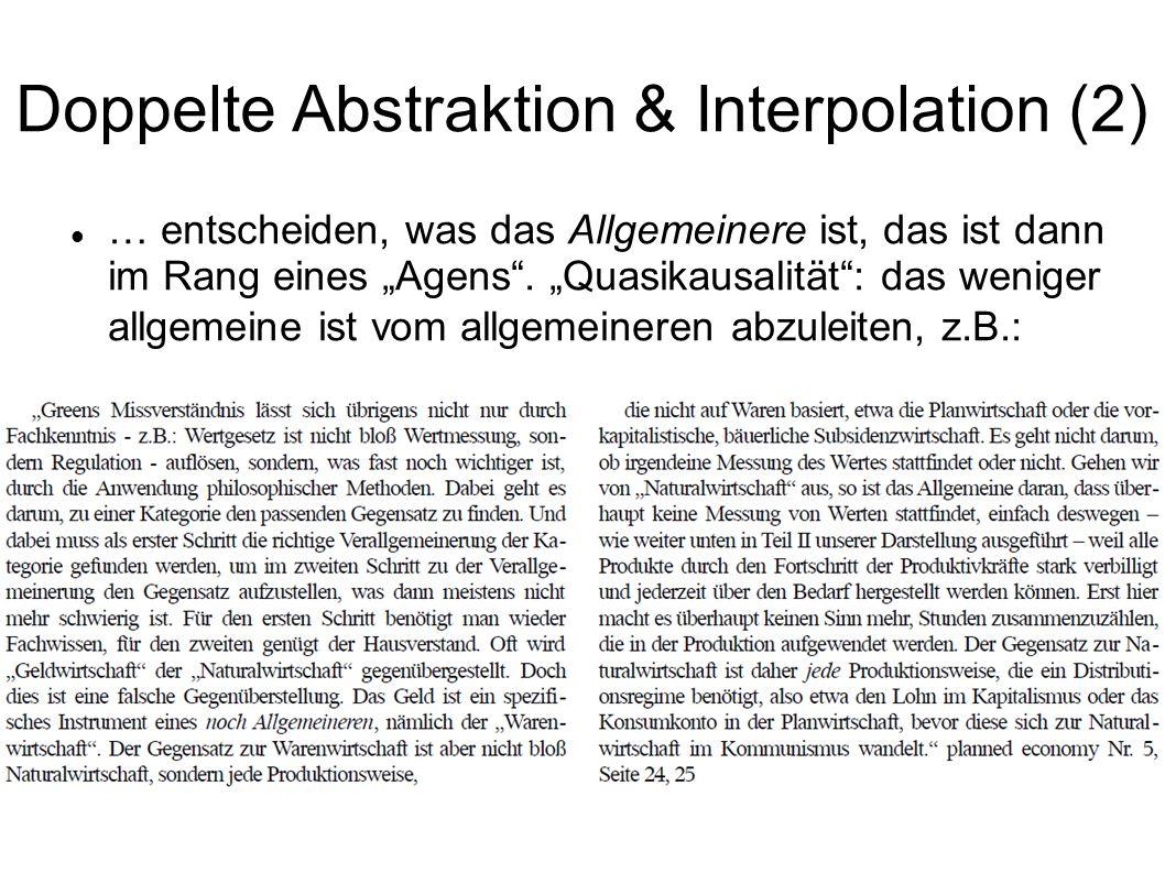 Doppelte Abstraktion & Interpolation (2) … entscheiden, was das Allgemeinere ist, das ist dann im Rang eines Agens. Quasikausalität: das weniger allge