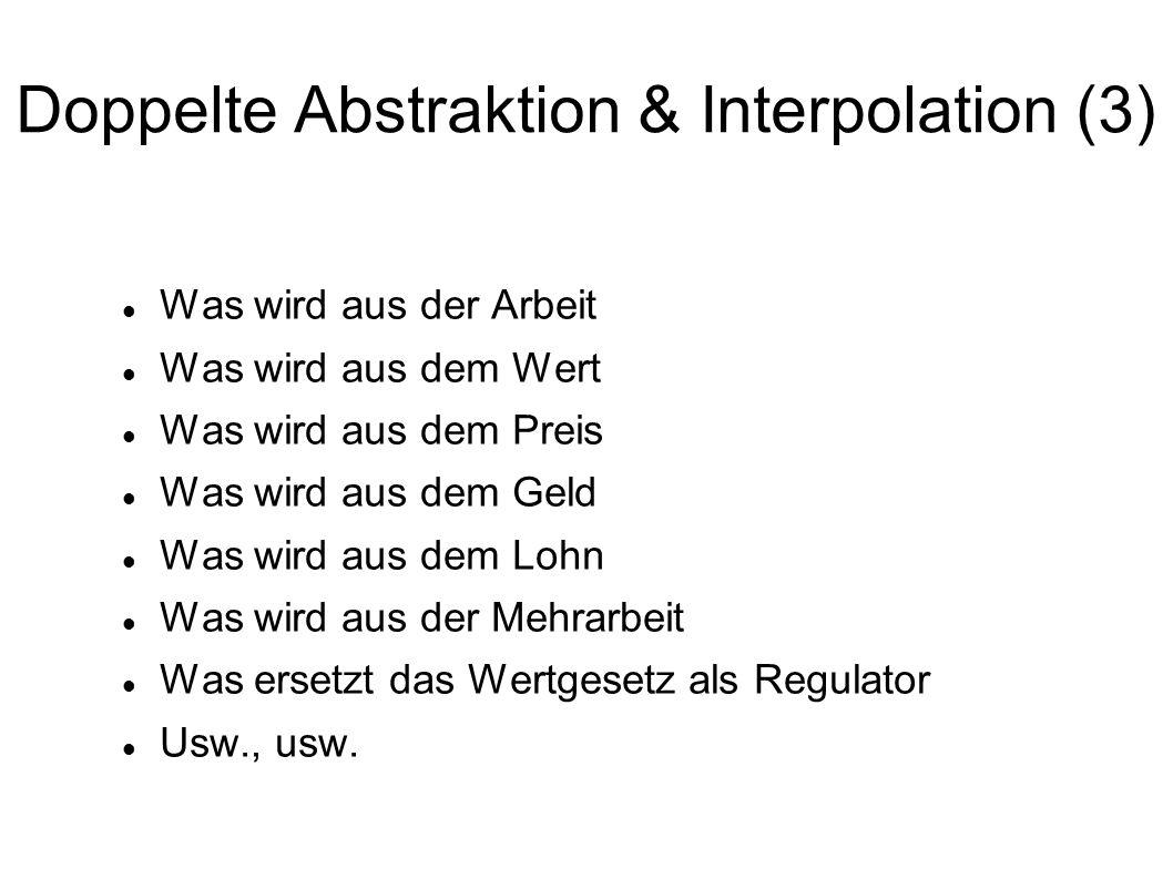 Doppelte Abstraktion & Interpolation (3) Was wird aus der Arbeit Was wird aus dem Wert Was wird aus dem Preis Was wird aus dem Geld Was wird aus dem L