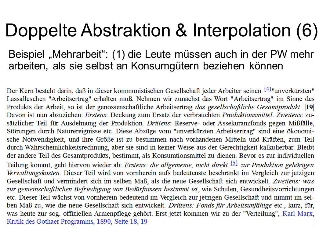 Doppelte Abstraktion & Interpolation (6) Beispiel Mehrarbeit Zitat Marx 1: Zitat Marx 2: >> Quantitativ äquivalente Größen; qualitativ gänzlich unters