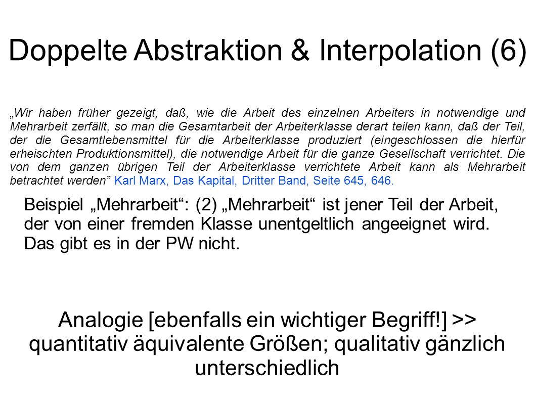 Doppelte Abstraktion & Interpolation (6) Wir haben früher gezeigt, daß, wie die Arbeit des einzelnen Arbeiters in notwendige und Mehrarbeit zerfällt,