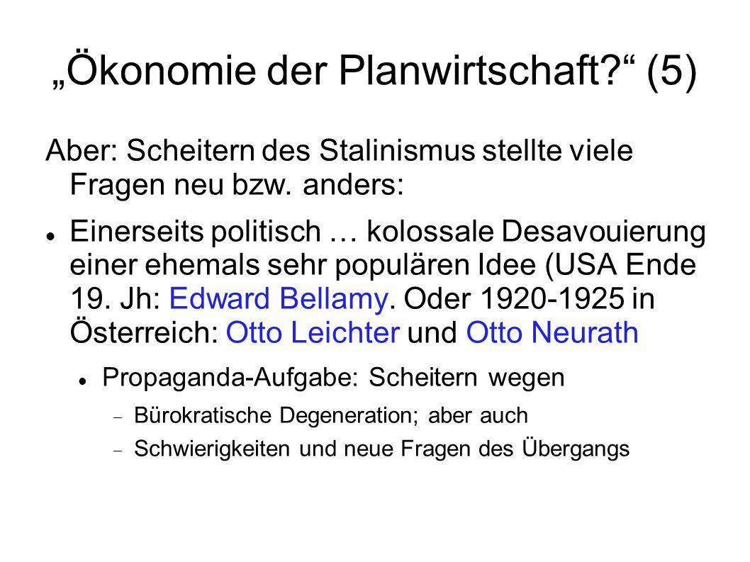Ökonomie der Planwirtschaft? (5) Aber: Scheitern des Stalinismus stellte viele Fragen neu bzw. anders: Einerseits politisch … kolossale Desavouierung