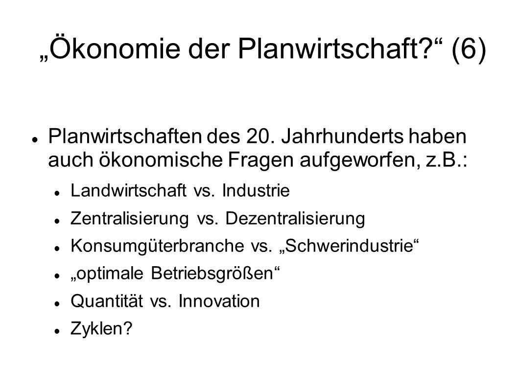 Ökonomie der Planwirtschaft? (6) Planwirtschaften des 20. Jahrhunderts haben auch ökonomische Fragen aufgeworfen, z.B.: Landwirtschaft vs. Industrie Z
