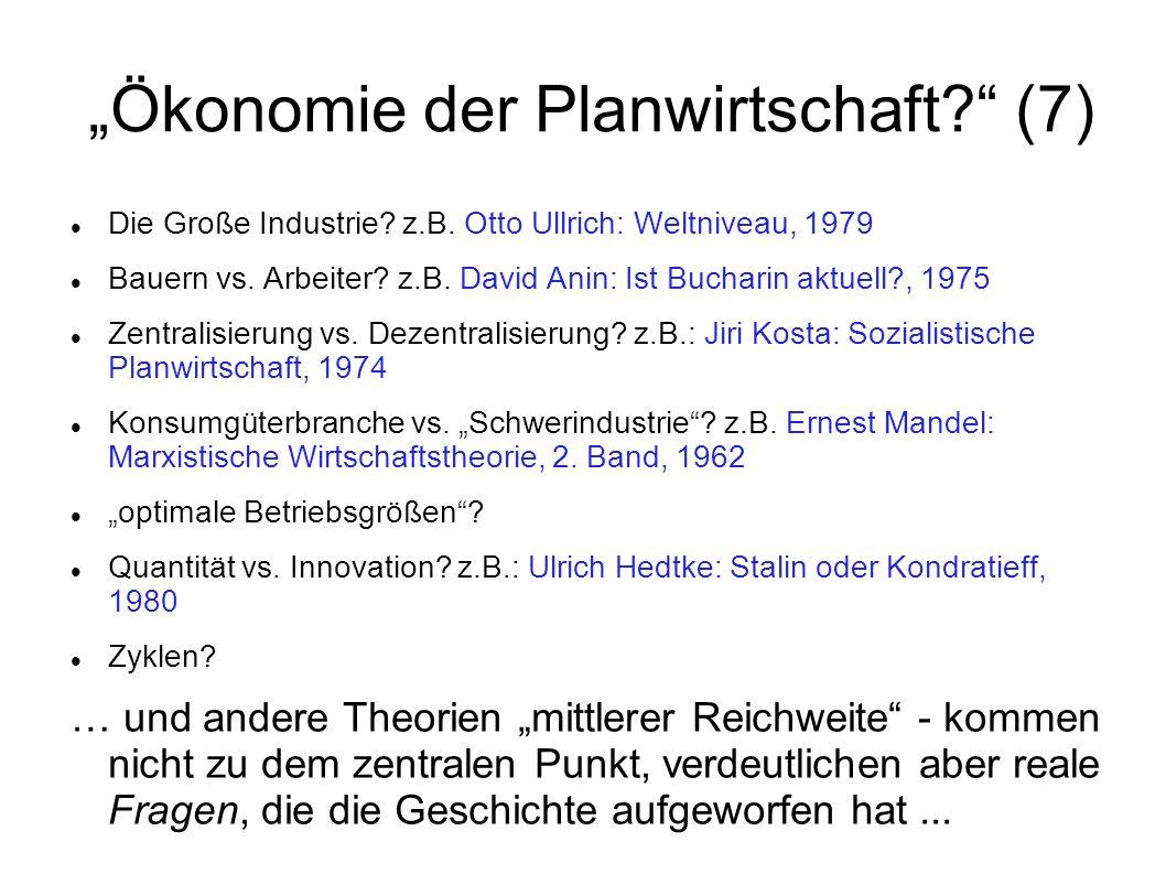 Ökonomie der Planwirtschaft? (7) Die Große Industrie? z.B. Otto Ullrich: Weltniveau, 1979 Bauern vs. Arbeiter? z.B. David Anin: Ist Bucharin aktuell?,