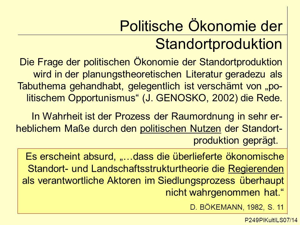 P249PlKultILS07/14 Politische Ökonomie der Standortproduktion Die Frage der politischen Ökonomie der Standortproduktion wird in der planungstheoretisc