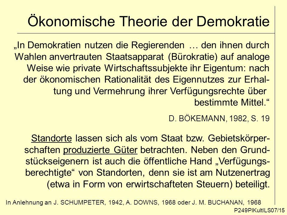 P249PlKultILS07/15 Ökonomische Theorie der Demokratie In Demokratien nutzen die Regierenden … den ihnen durch Wahlen anvertrauten Staatsapparat (Bürok