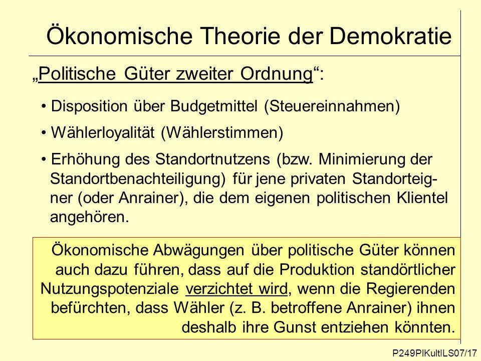 P249PlKultILS07/17 Ökonomische Theorie der Demokratie Politische Güter zweiter Ordnung: Disposition über Budgetmittel (Steuereinnahmen) Wählerloyalitä