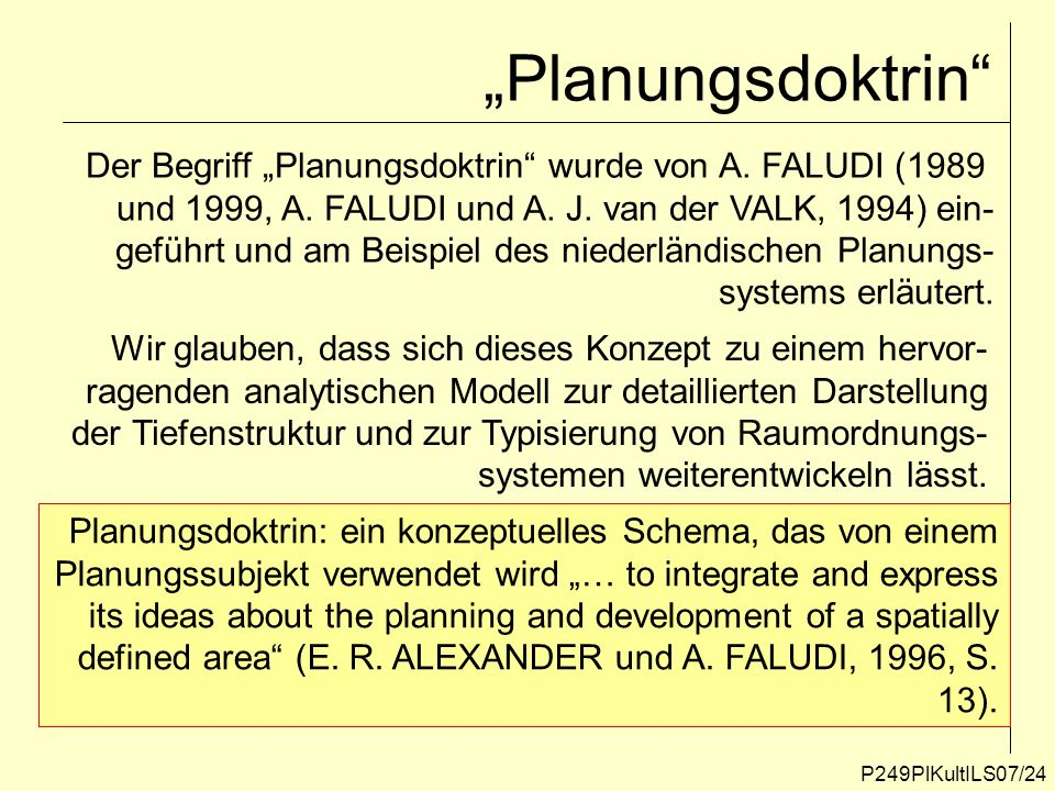 Planungsdoktrin P249PlKultILS07/24 Der Begriff Planungsdoktrin wurde von A. FALUDI (1989 und 1999, A. FALUDI und A. J. van der VALK, 1994) ein- geführ