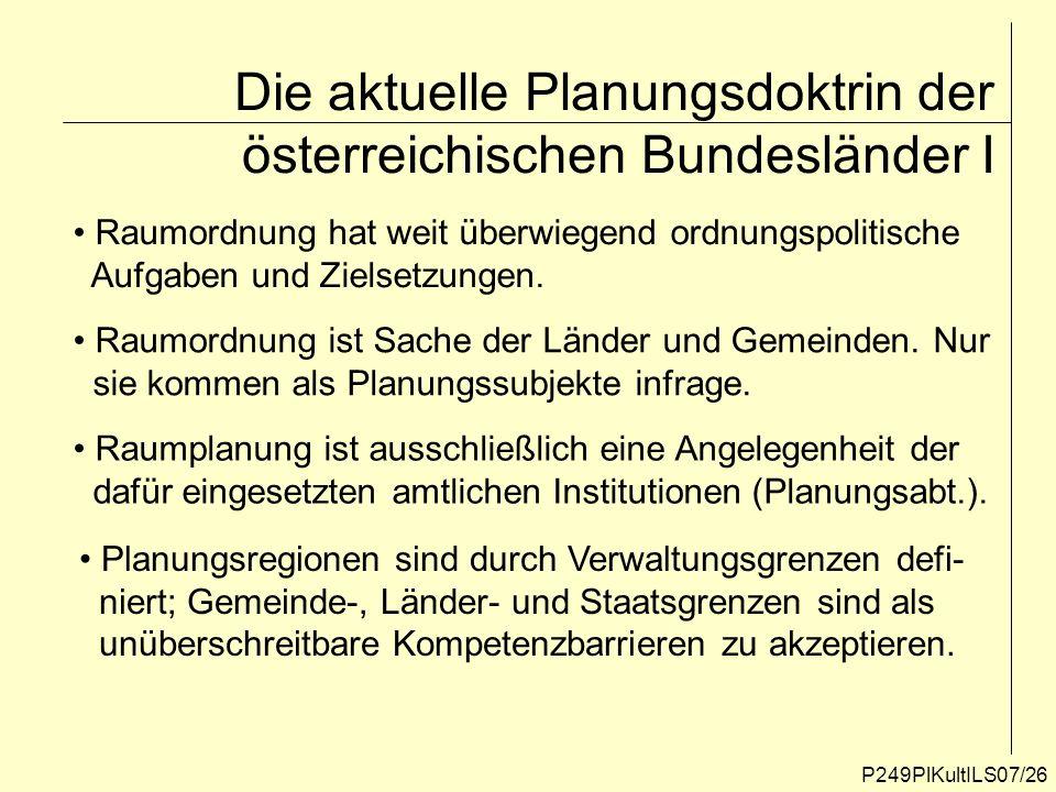 P249PlKultILS07/26 Die aktuelle Planungsdoktrin der österreichischen Bundesländer I Raumordnung hat weit überwiegend ordnungspolitische Aufgaben und Z