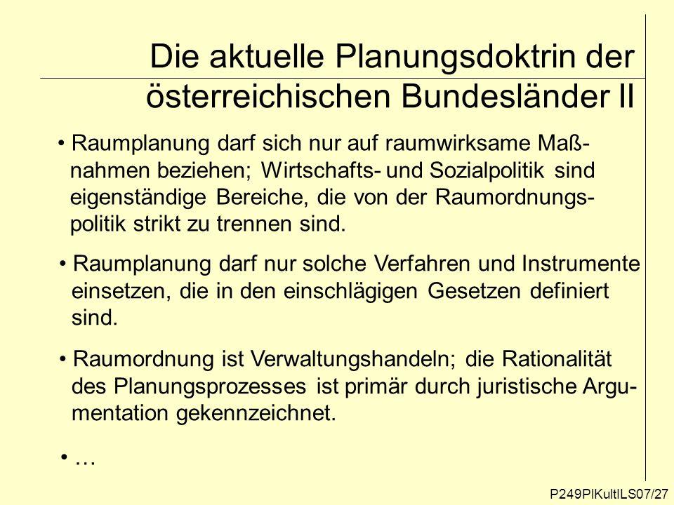 P249PlKultILS07/27 Die aktuelle Planungsdoktrin der österreichischen Bundesländer II Raumplanung darf sich nur auf raumwirksame Maß- nahmen beziehen;