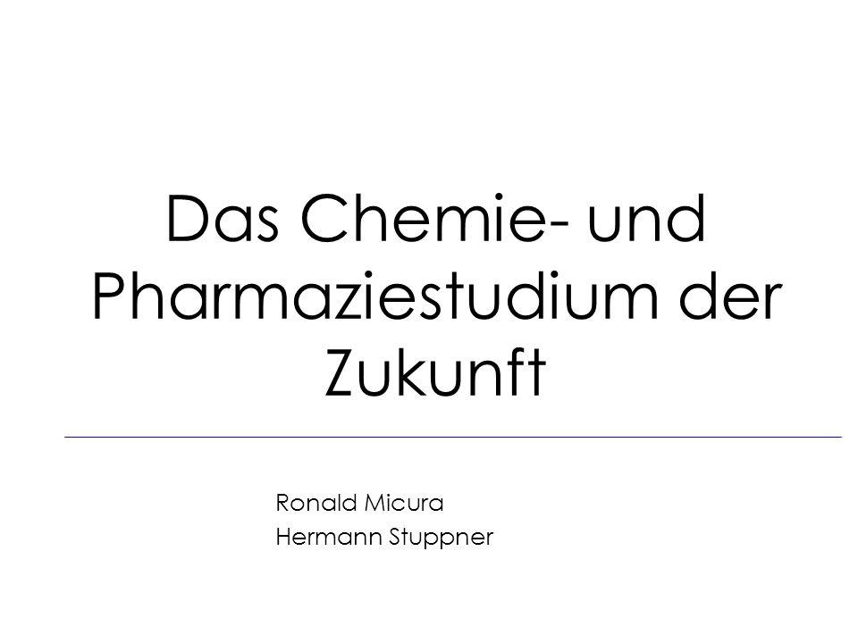 Das Chemie- und Pharmaziestudium der Zukunft Ronald Micura Hermann Stuppner