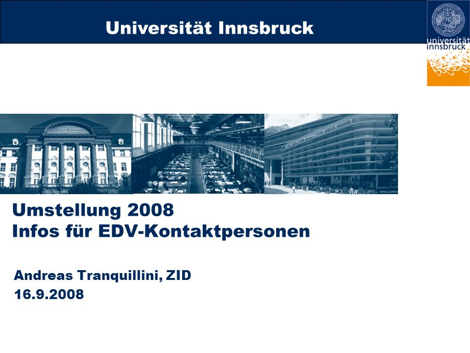 Universität Innsbruck Umstellung 2008 Infos für EDV-Kontaktpersonen Andreas Tranquillini, ZID 16.9.2008