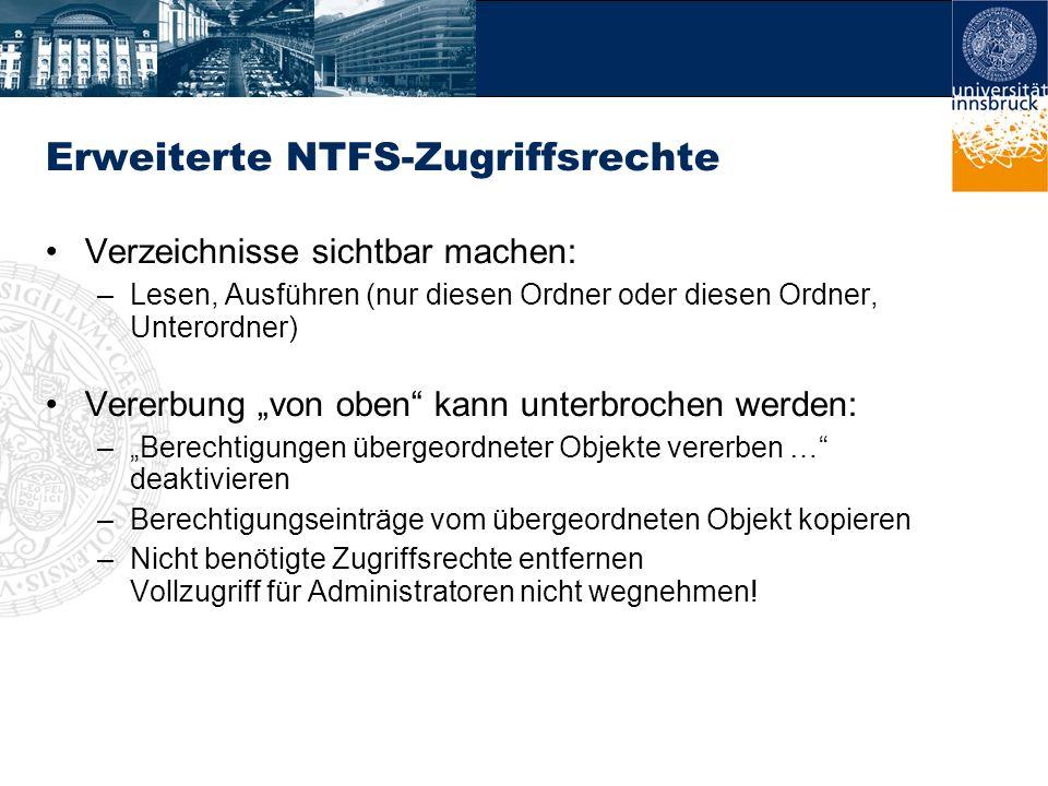 Erweiterte NTFS-Zugriffsrechte Verzeichnisse sichtbar machen: –Lesen, Ausführen (nur diesen Ordner oder diesen Ordner, Unterordner) Vererbung von oben