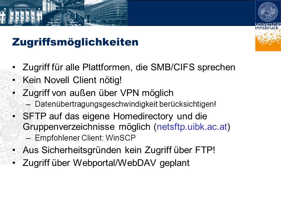 Zugriffsmöglichkeiten Zugriff für alle Plattformen, die SMB/CIFS sprechen Kein Novell Client nötig! Zugriff von außen über VPN möglich –Datenübertragu