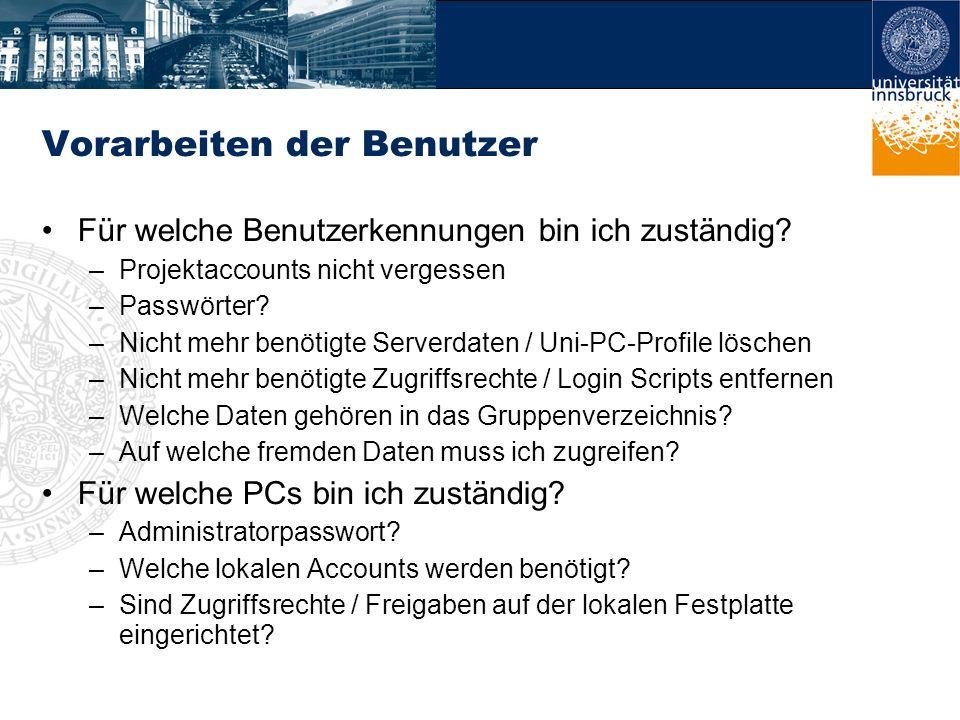 Vorarbeiten der Benutzer Für welche Benutzerkennungen bin ich zuständig? –Projektaccounts nicht vergessen –Passwörter? –Nicht mehr benötigte Serverdat