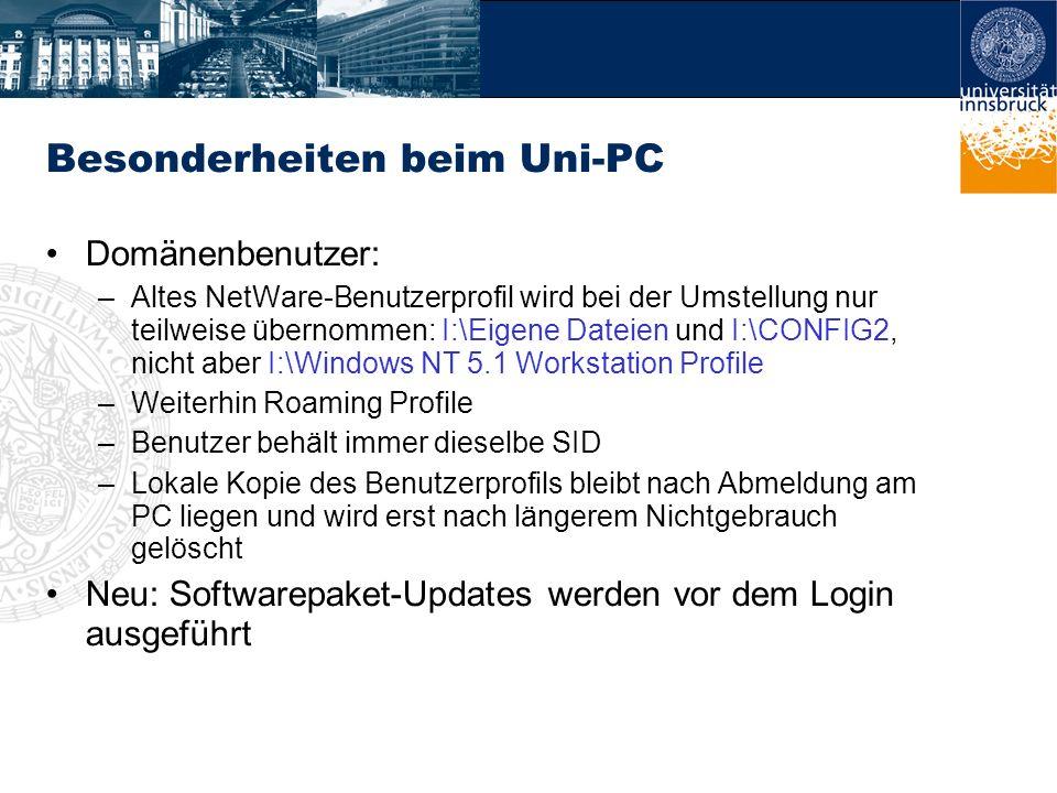 Besonderheiten beim Uni-PC Domänenbenutzer: –Altes NetWare-Benutzerprofil wird bei der Umstellung nur teilweise übernommen: I:\Eigene Dateien und I:\C