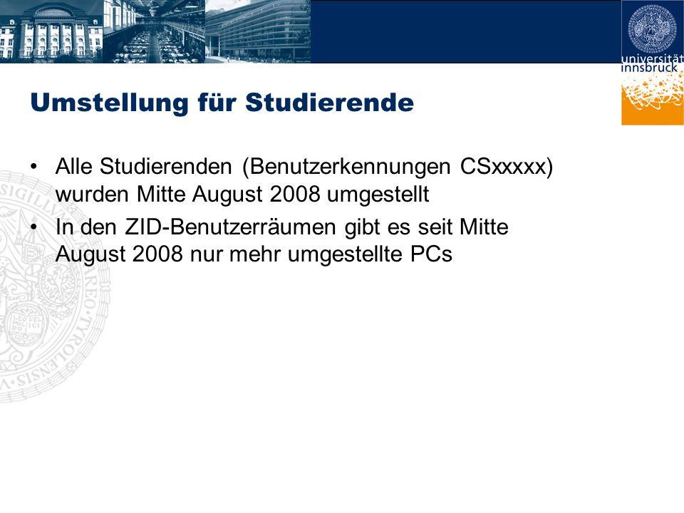 Umstellung für Studierende Alle Studierenden (Benutzerkennungen CSxxxxx) wurden Mitte August 2008 umgestellt In den ZID-Benutzerräumen gibt es seit Mi