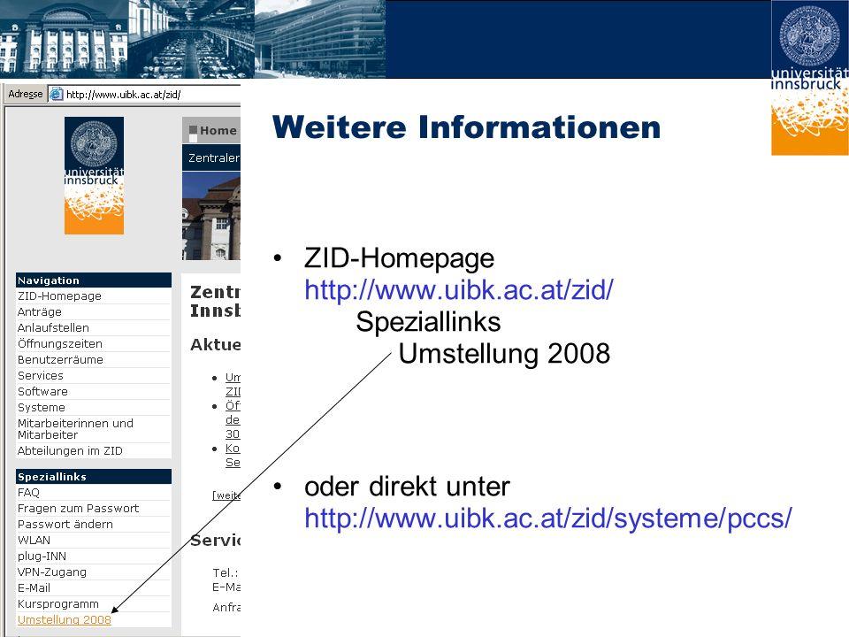 Weitere Informationen ZID-Homepage http://www.uibk.ac.at/zid/ Speziallinks Umstellung 2008 oder direkt unter http://www.uibk.ac.at/zid/systeme/pccs/