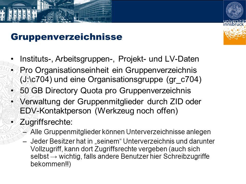 Gruppenverzeichnisse Instituts-, Arbeitsgruppen-, Projekt- und LV-Daten Pro Organisationseinheit ein Gruppenverzeichnis (J:\c704) und eine Organisatio