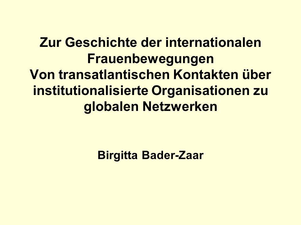 Zur Geschichte der internationalen Frauenbewegungen Von transatlantischen Kontakten über institutionalisierte Organisationen zu globalen Netzwerken Bi