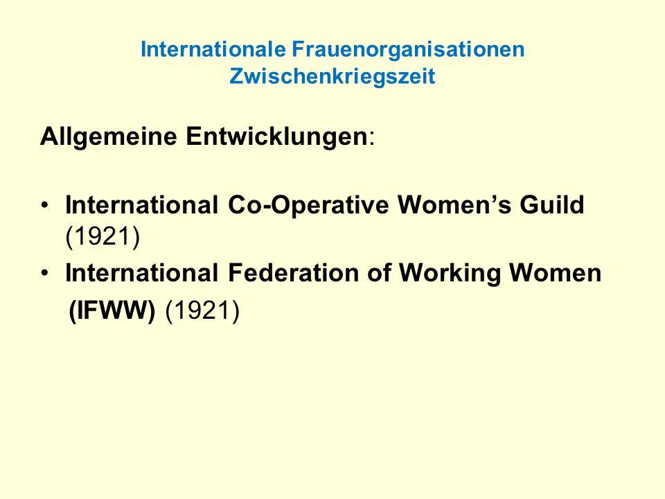 Internationale Frauenorganisationen Zwischenkriegszeit Allgemeine Entwicklungen: International Co-Operative Womens Guild (1921) International Federati