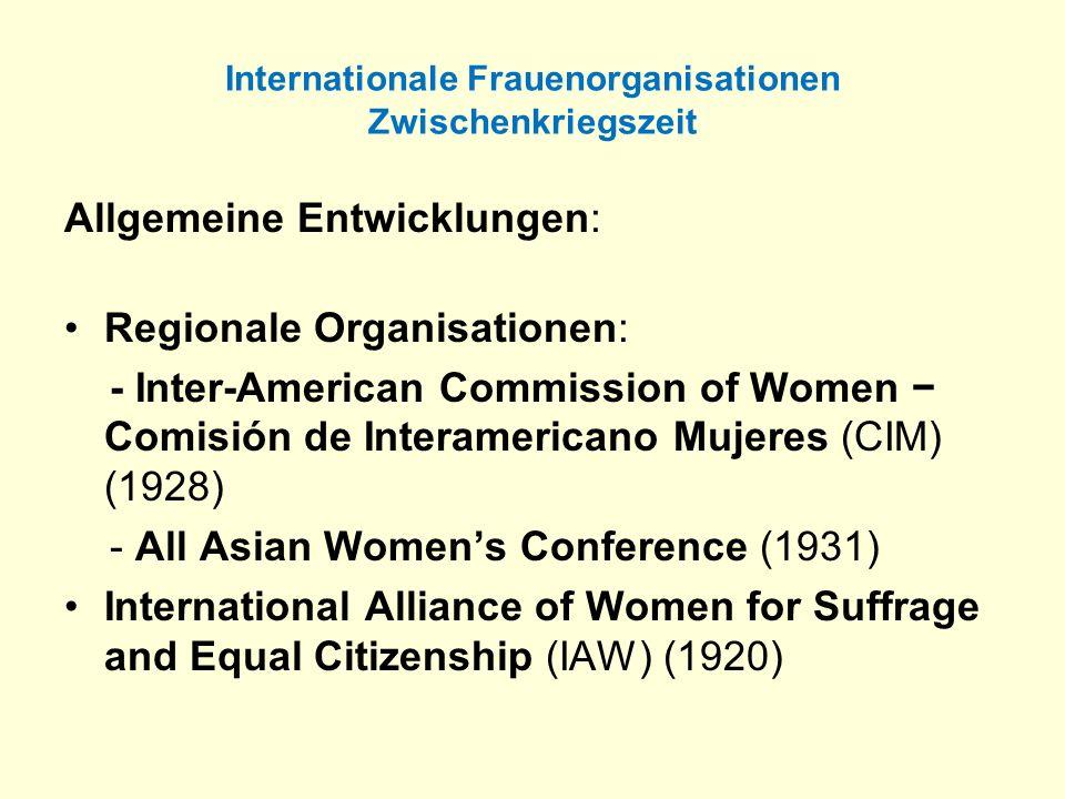 Internationale Frauenorganisationen Zwischenkriegszeit Allgemeine Entwicklungen: Regionale Organisationen: - Inter-American Commission of Women Comisi