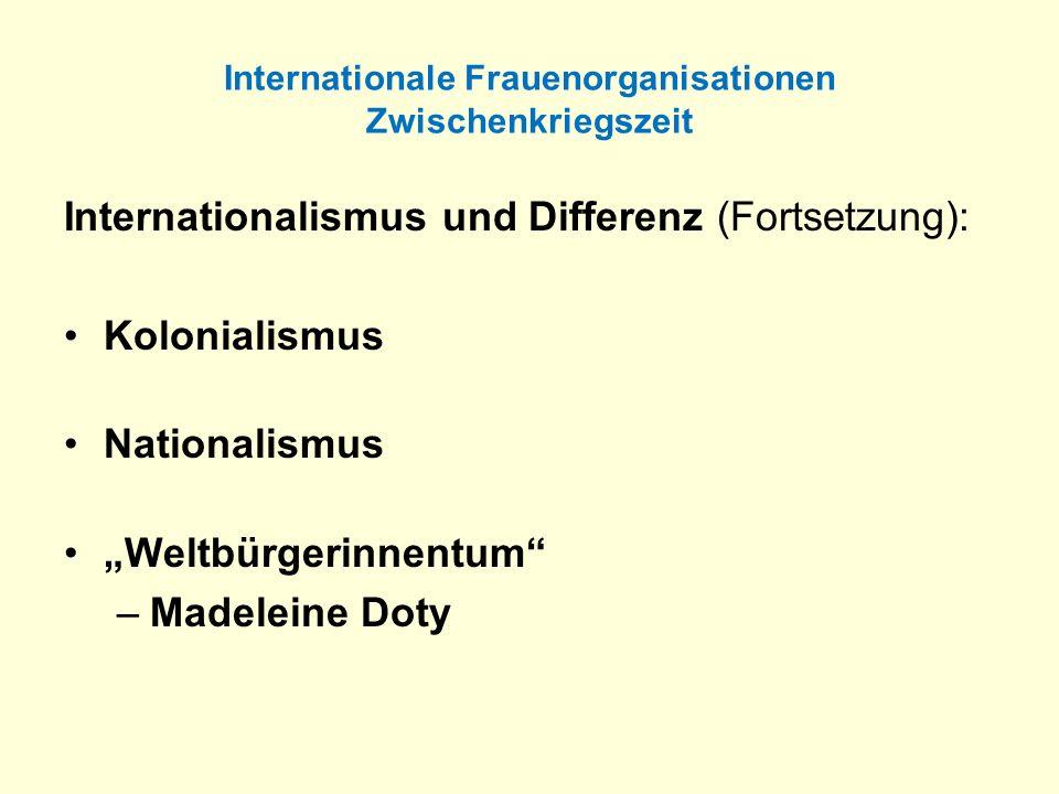 Internationale Frauenorganisationen Zwischenkriegszeit Internationalismus und Differenz (Fortsetzung): Kolonialismus Nationalismus Weltbürgerinnentum